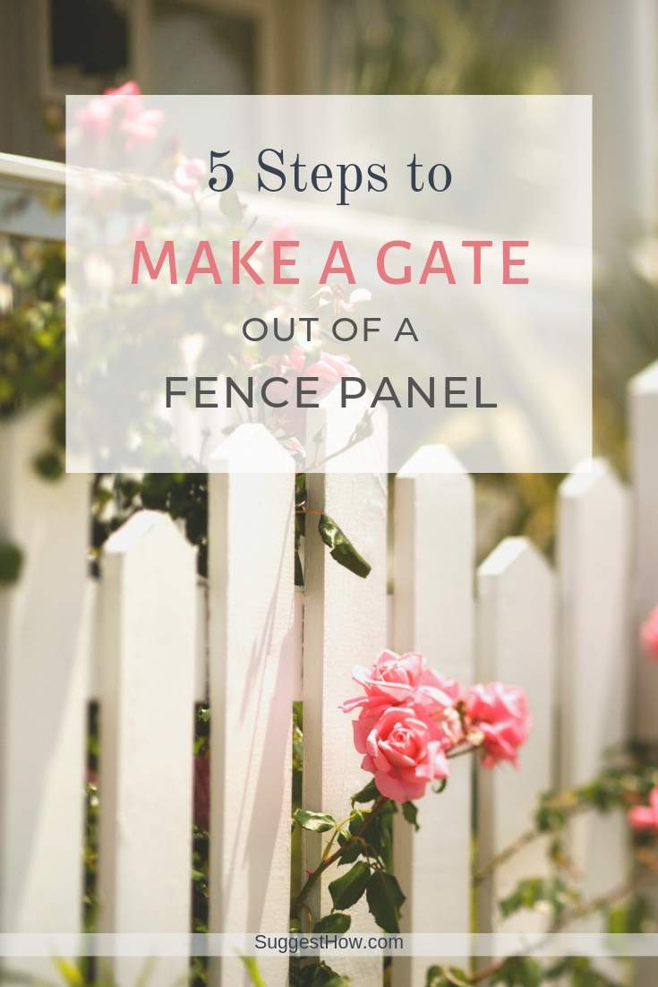 5 Steps to Make a Gate Out of a Fence Panel