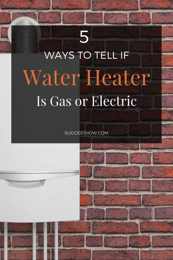5 Ways to Tell If Water Heater is Gas or Electric