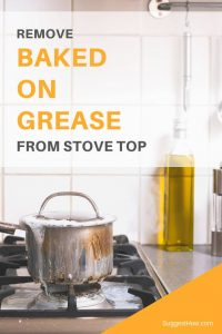 How to Remove Baked On Grease from Stove Top