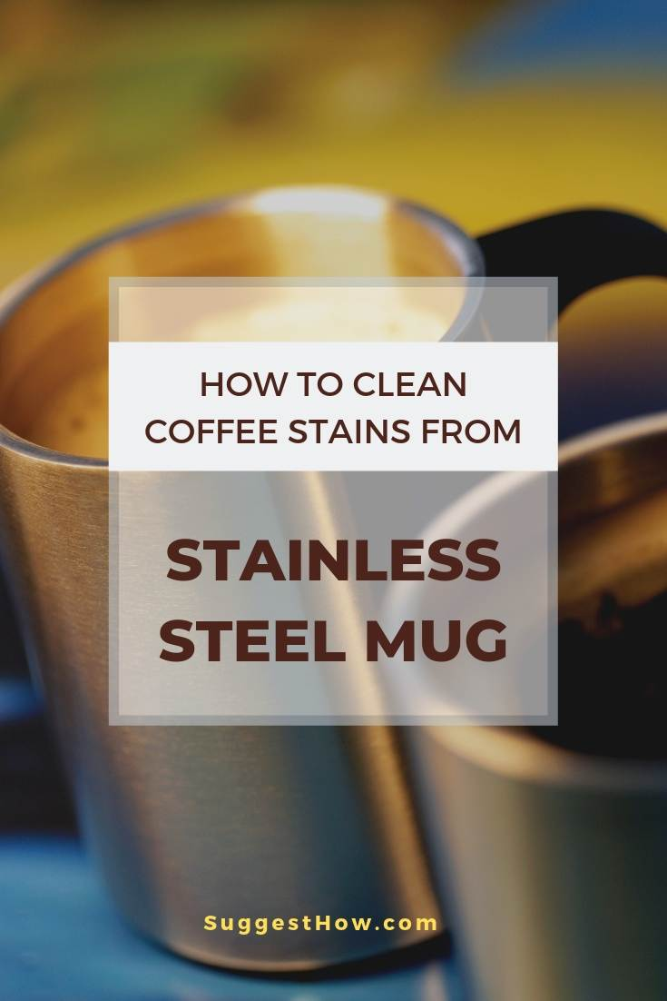 How to Clean Coffee Stains from Stainless Steel Mug