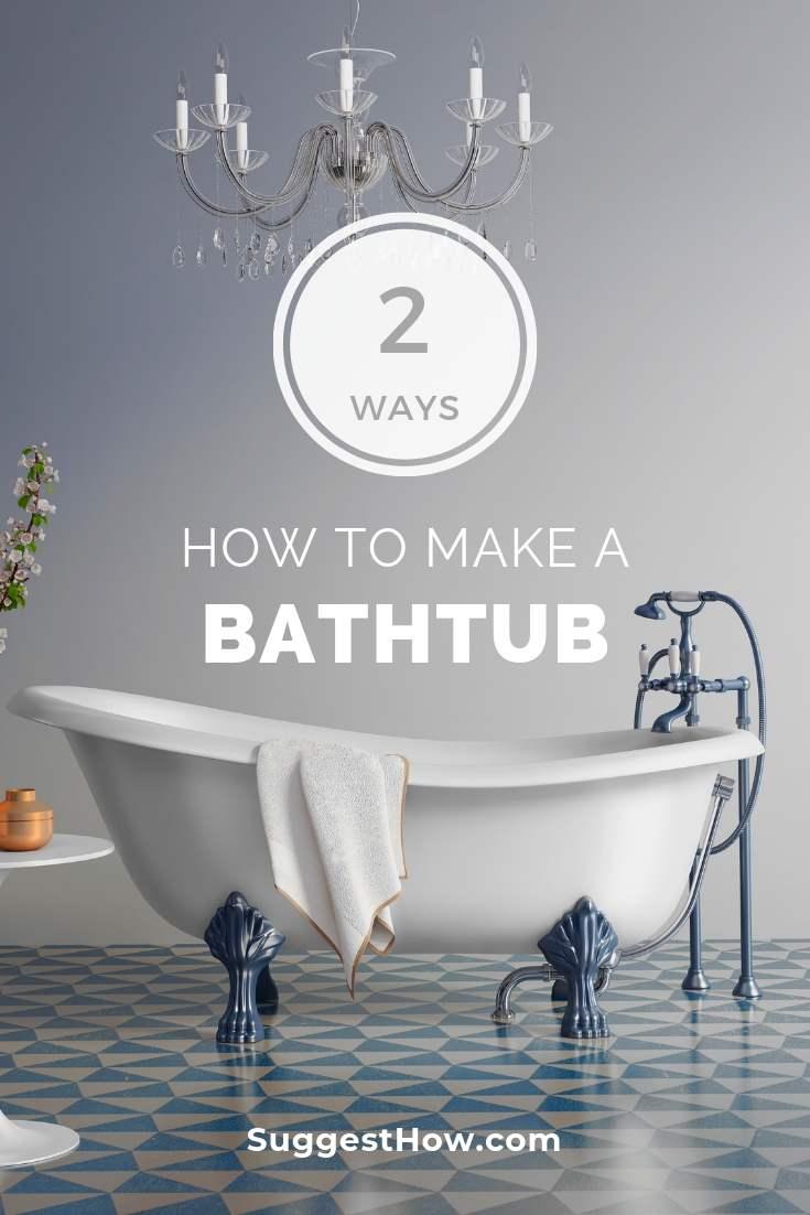 How to Make a Bathtub