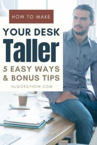 5 Easy Ways on How to Make a Desk Taller