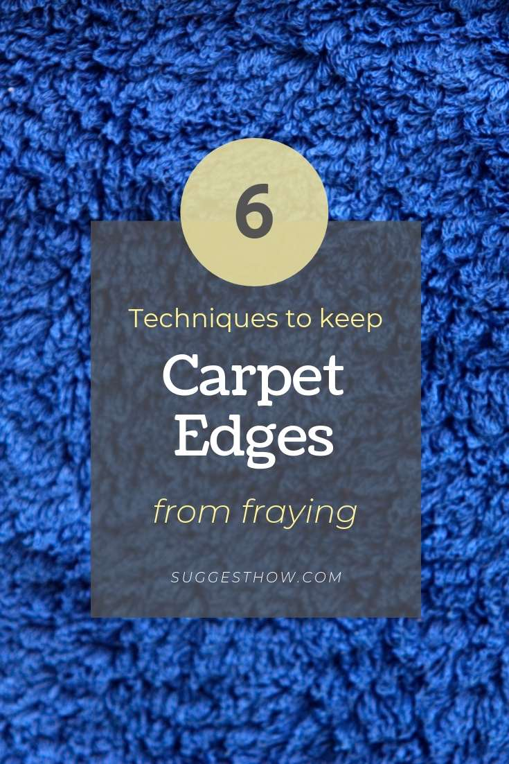 6 techniques to keep carpet edges from fraying