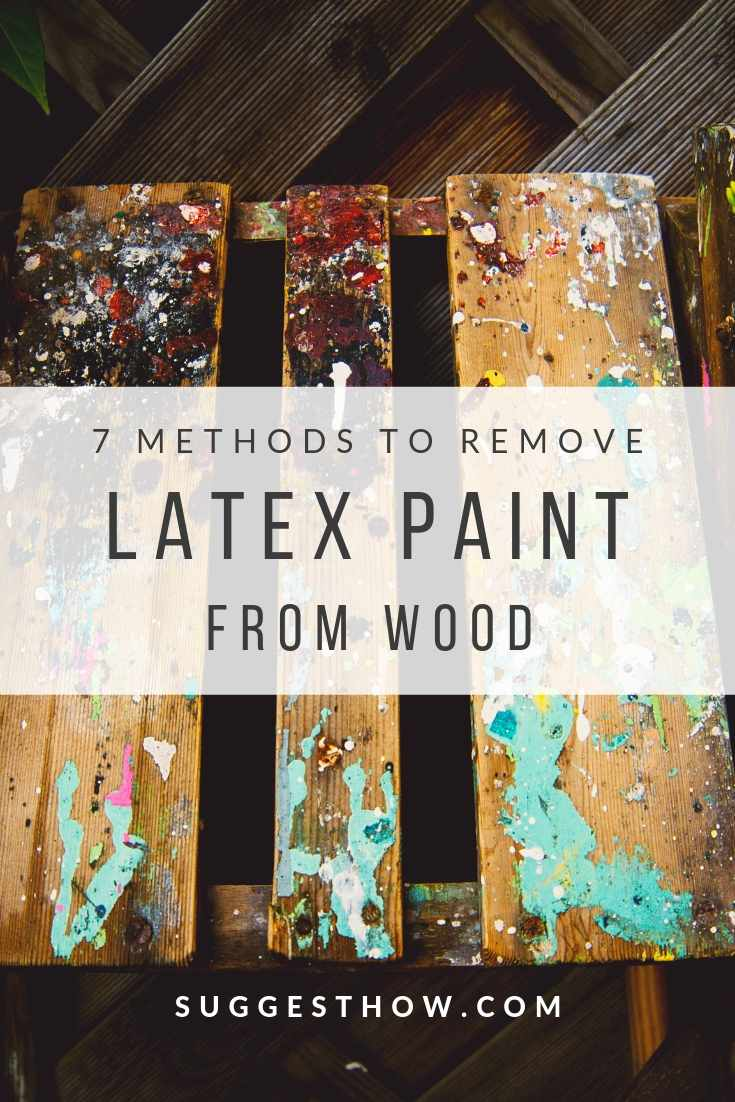 4 Methods to Remove Latex Paint from Wood
