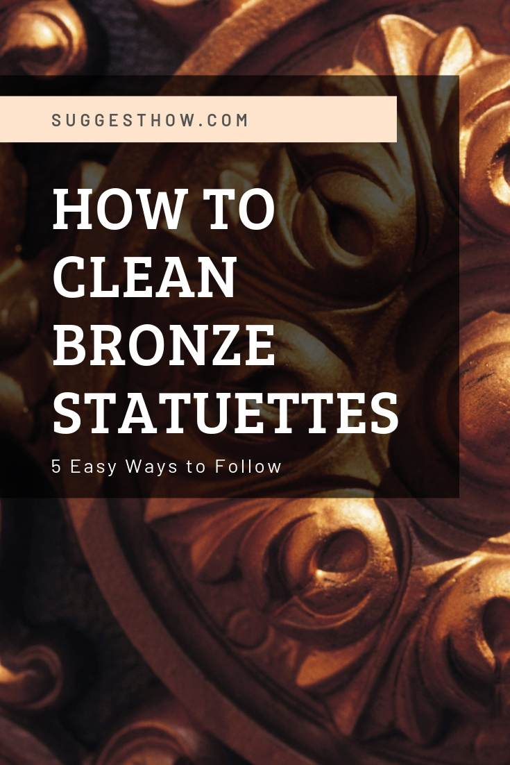 5 Ways to clean bronze statuettes