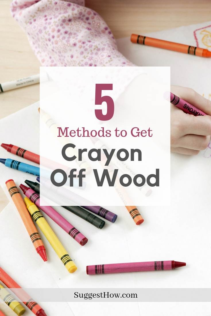 5 methods to remove crayon from wood