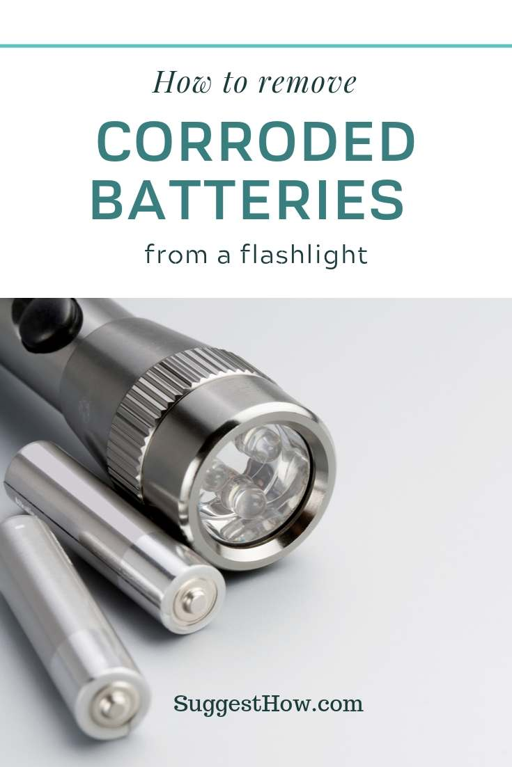 how to remove corroded batteries from a flashlight