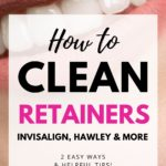 How to Clean Retainers - Invisalign, Hawley, and more types of retainers
