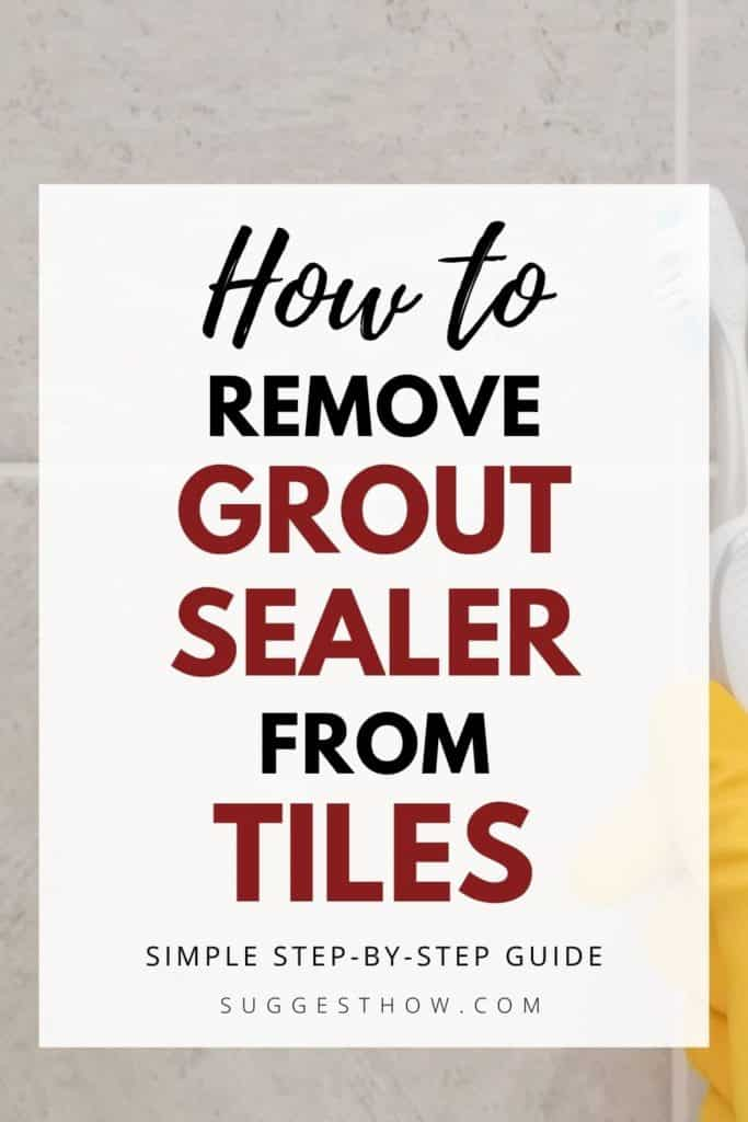 how to remove grout sealer from tile